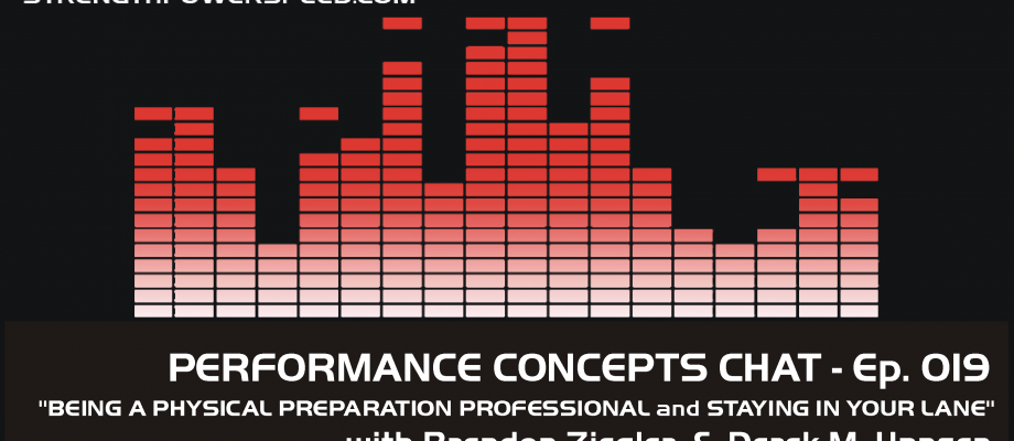 Performance Concepts Chat – Episode 019 – Brendon Ziegler:  Being a Physical Preparation Professional and Staying in Your Lane