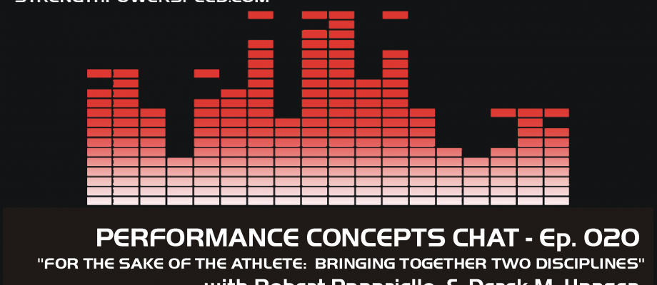 Performance Concepts Chat – Episode 020 – Rob Panariello:  For the Sake of the Athlete