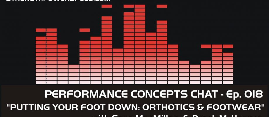 Performance Concepts Chat – Episode 018 – Sean MacMillan: Putting Your Foot Down – Orthotics & Footwear Fundamentals